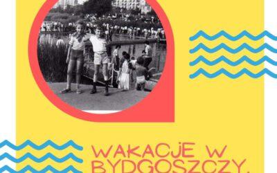 Wakacje w Bydgoszczy dawniej i dziś